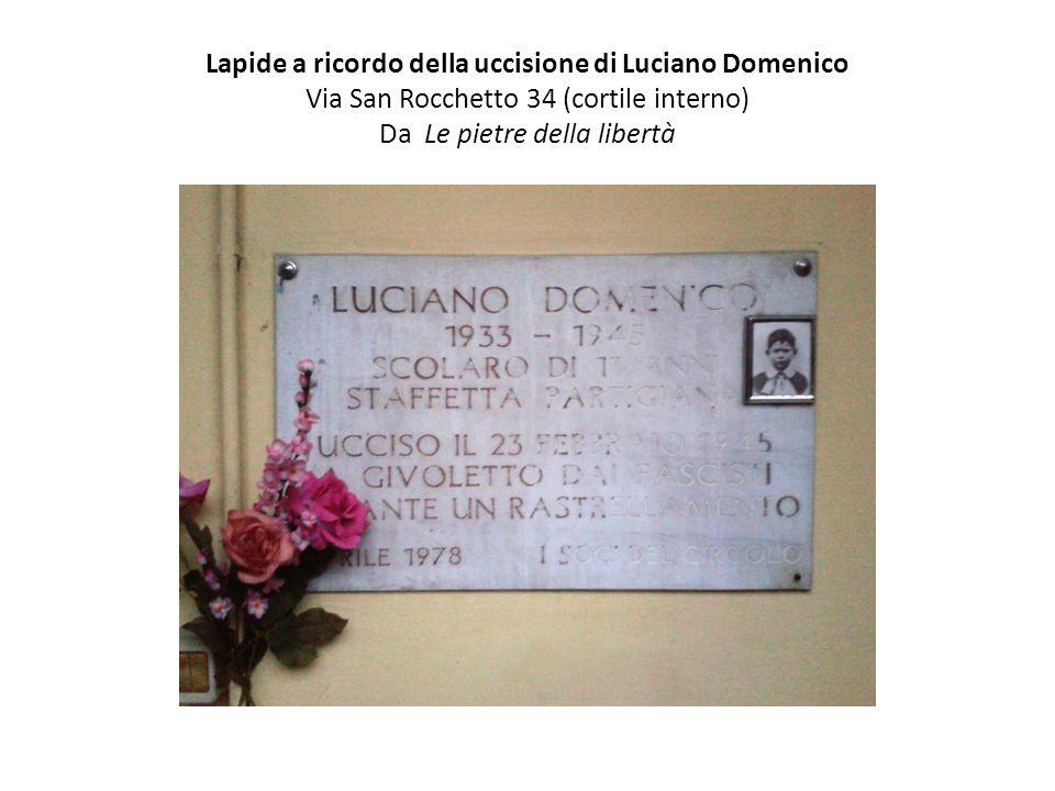Lapide a ricordo della uccisione di Luciano Domenico Via San Rocchetto 34 (cortile interno) Da Le pietre della libertà