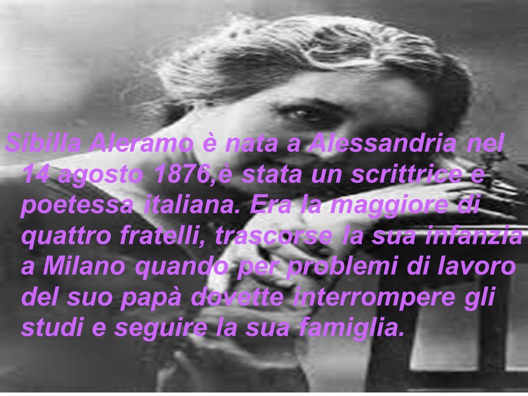 Sibilla Aleramo è nata a Alessandria nel 14 agosto 1876,è stata un scrittrice e poetessa italiana.