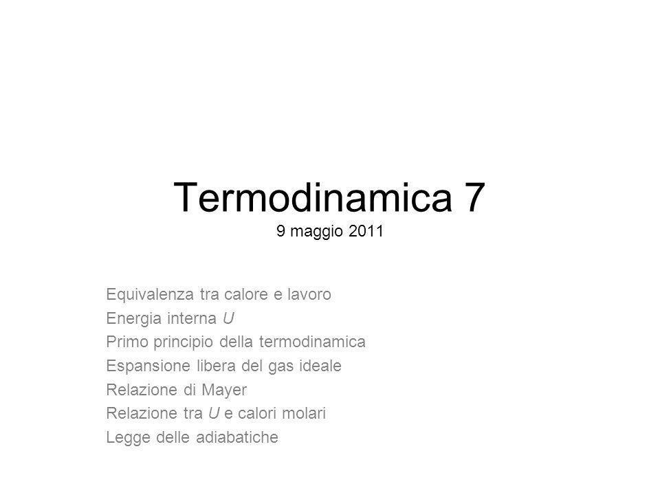 Termodinamica 7 9 maggio 2011 Equivalenza tra calore e lavoro