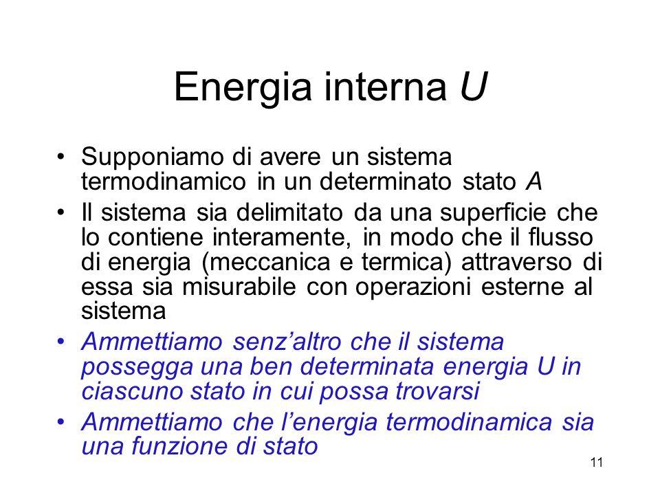 Energia interna U Supponiamo di avere un sistema termodinamico in un determinato stato A.
