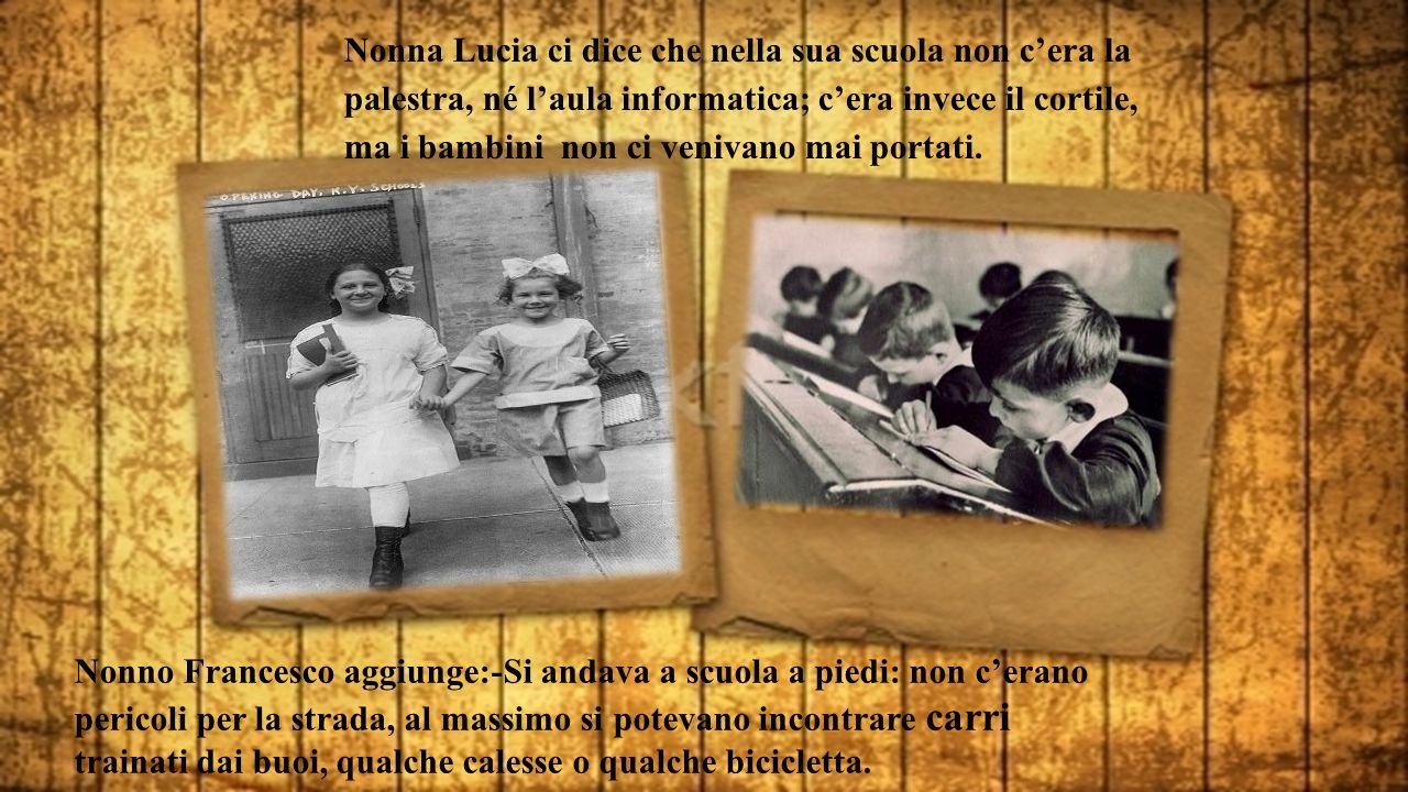 Nonna Lucia ci dice che nella sua scuola non c'era la palestra, né l'aula informatica; c'era invece il cortile, ma i bambini non ci venivano mai portati.
