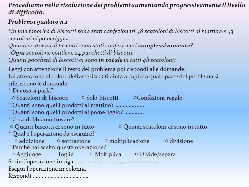 Procediamo nella risoluzione dei problemi aumentando progressivamente il livello di difficoltà.