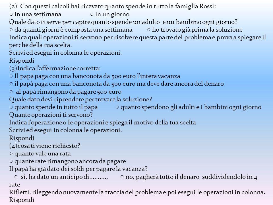 (2) Con questi calcoli hai ricavato quanto spende in tutto la famiglia Rossi: