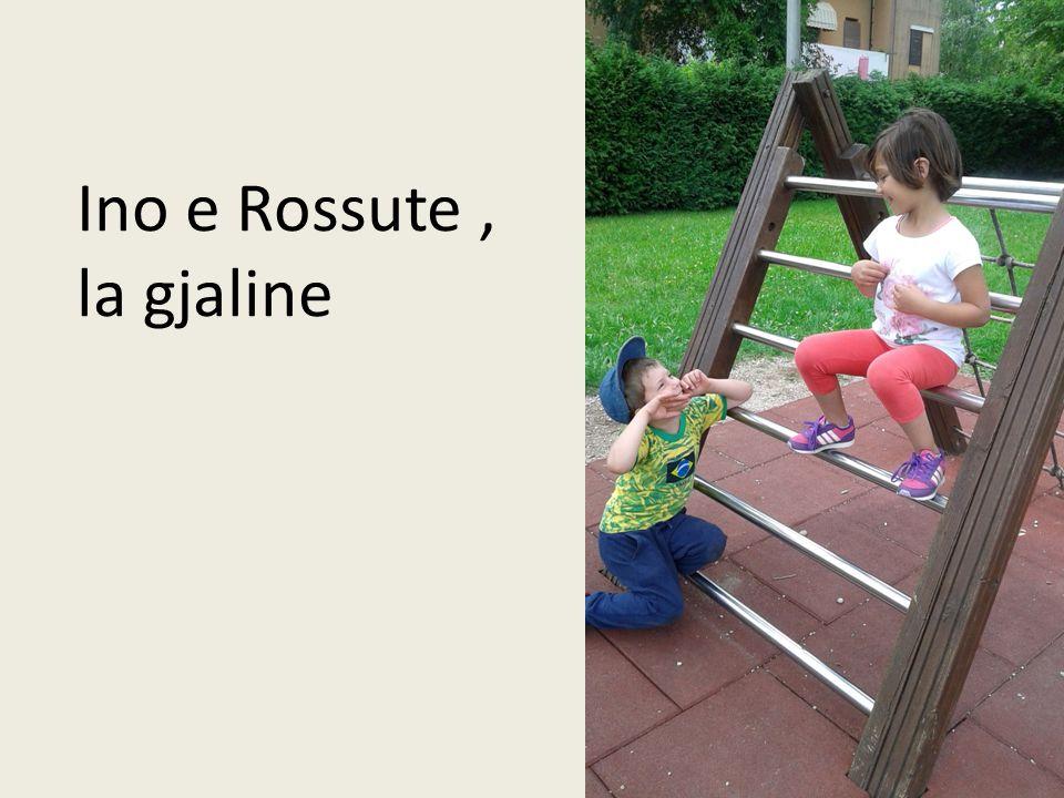 Ino e Rossute , la gjaline