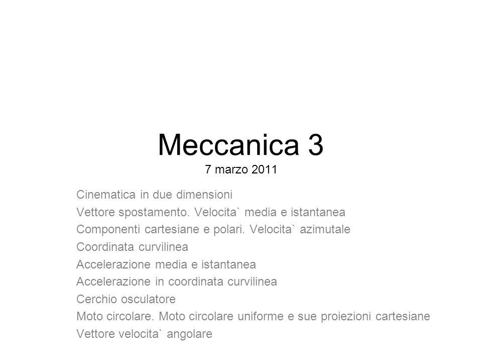 Meccanica 3 7 marzo 2011 Cinematica in due dimensioni