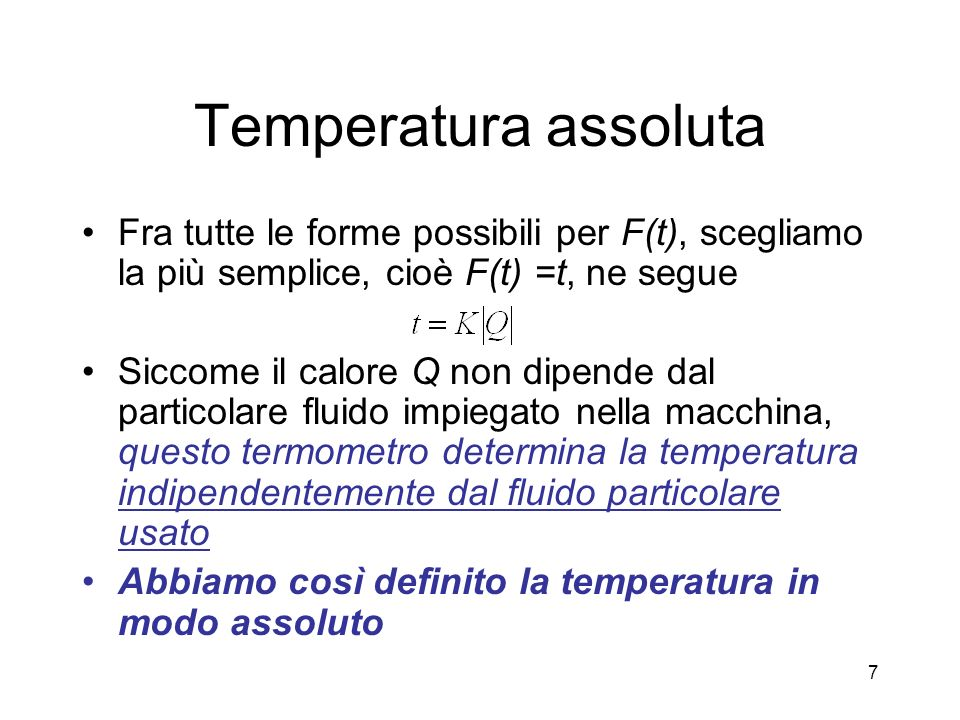 Temperatura assoluta Fra tutte le forme possibili per F(t), scegliamo la più semplice, cioè F(t) =t, ne segue.