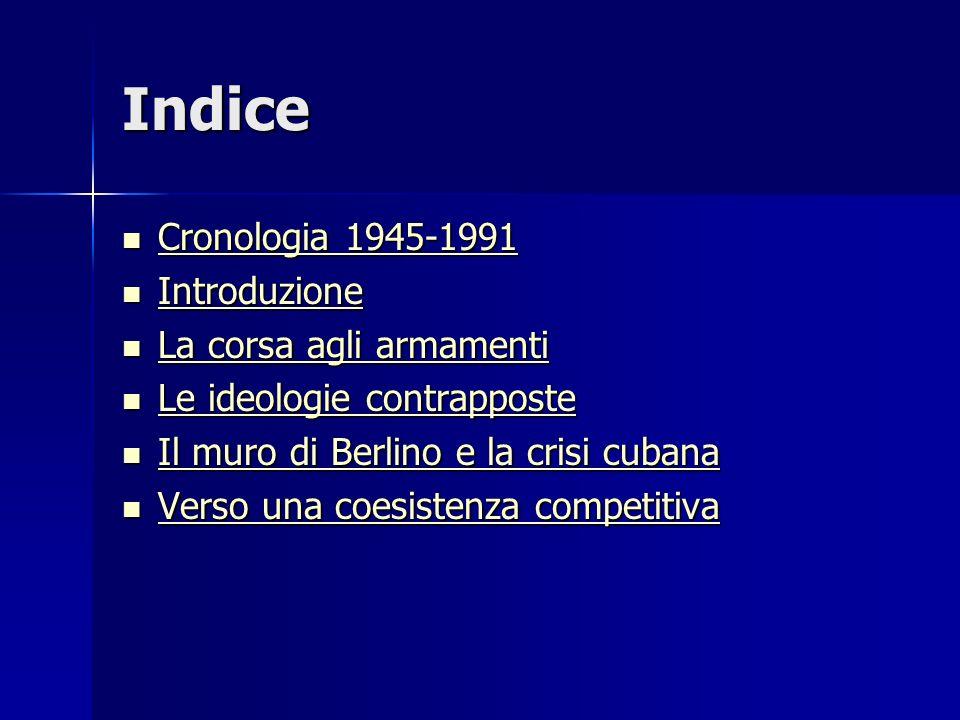 Indice Cronologia 1945-1991 Introduzione La corsa agli armamenti