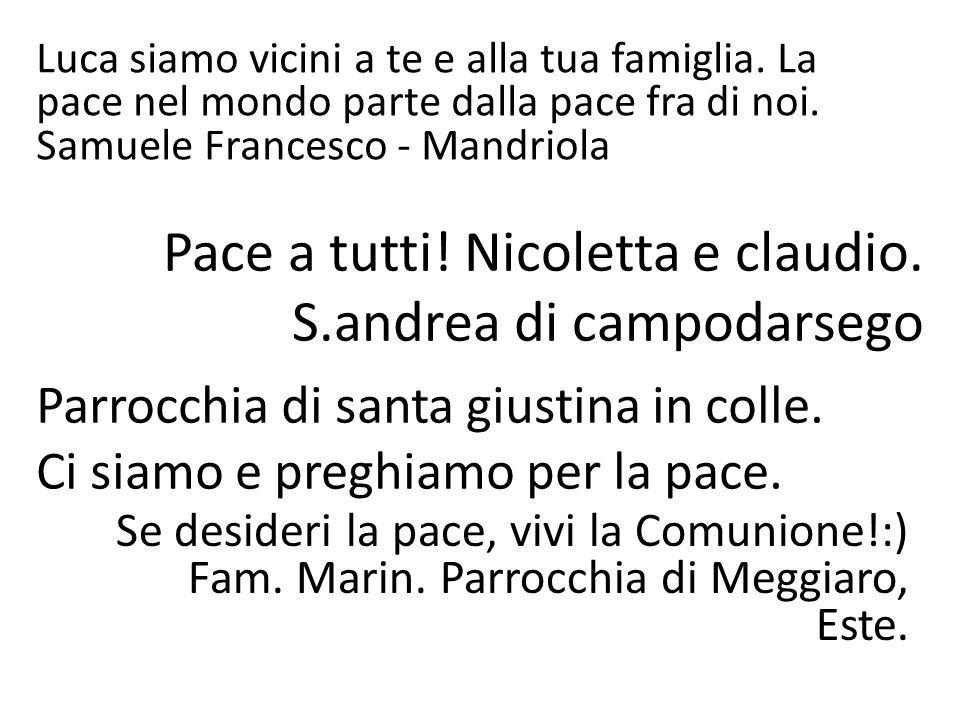 Pace a tutti! Nicoletta e claudio. S.andrea di campodarsego