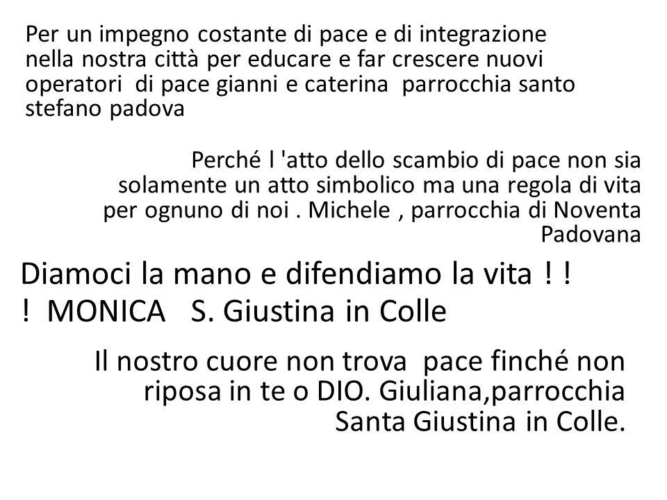 Diamoci la mano e difendiamo la vita ! ! ! MONICA S. Giustina in Colle