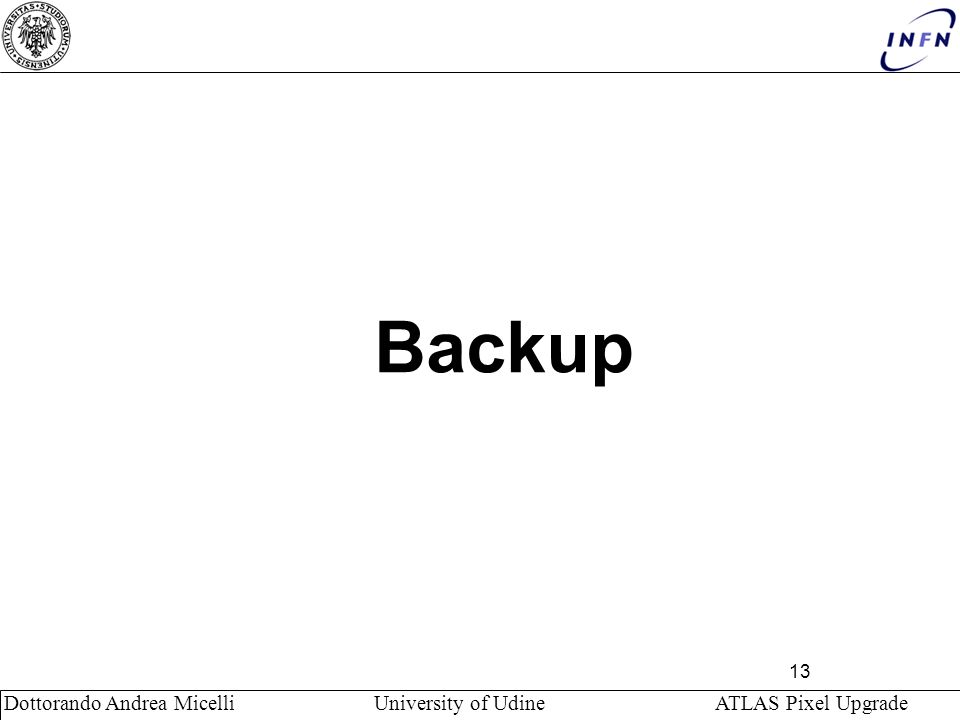 Backup Dottorando Andrea Micelli University of Udine ATLAS Pixel Upgrade.