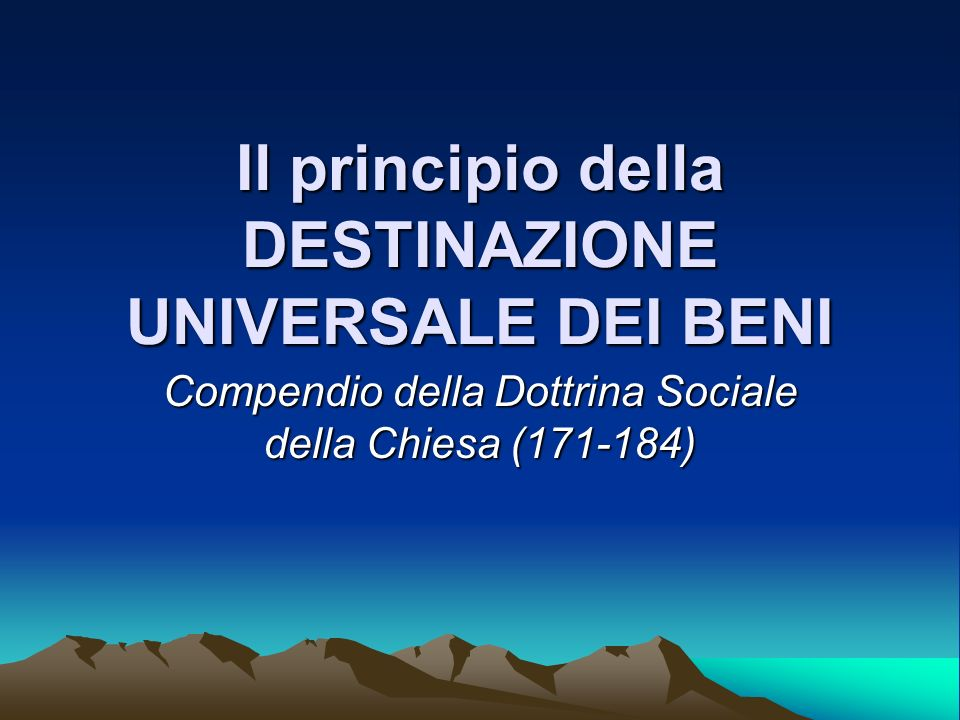 Il principio della DESTINAZIONE UNIVERSALE DEI BENI