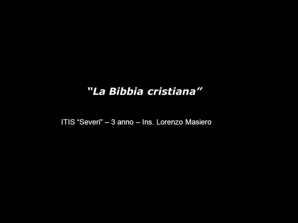La Bibbia cristiana ITIS Severi – 3 anno – Ins. Lorenzo Masiero