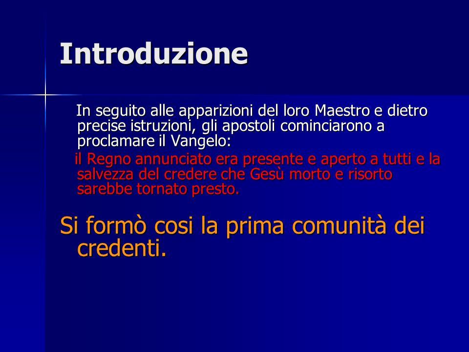 Introduzione Si formò cosi la prima comunità dei credenti.