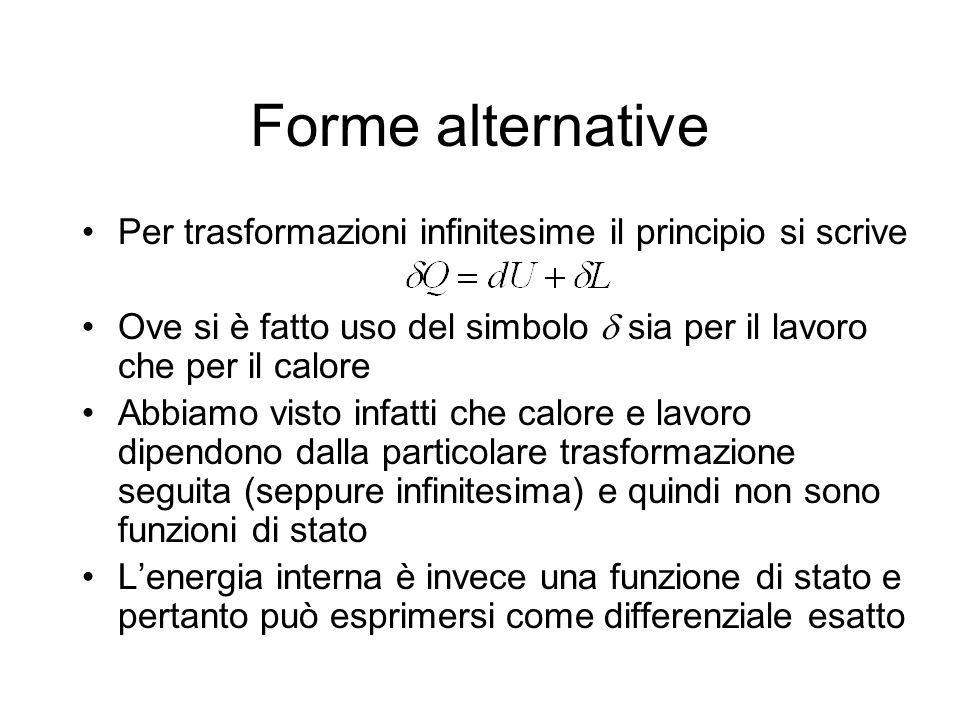 Forme alternative Per trasformazioni infinitesime il principio si scrive. Ove si è fatto uso del simbolo  sia per il lavoro che per il calore.