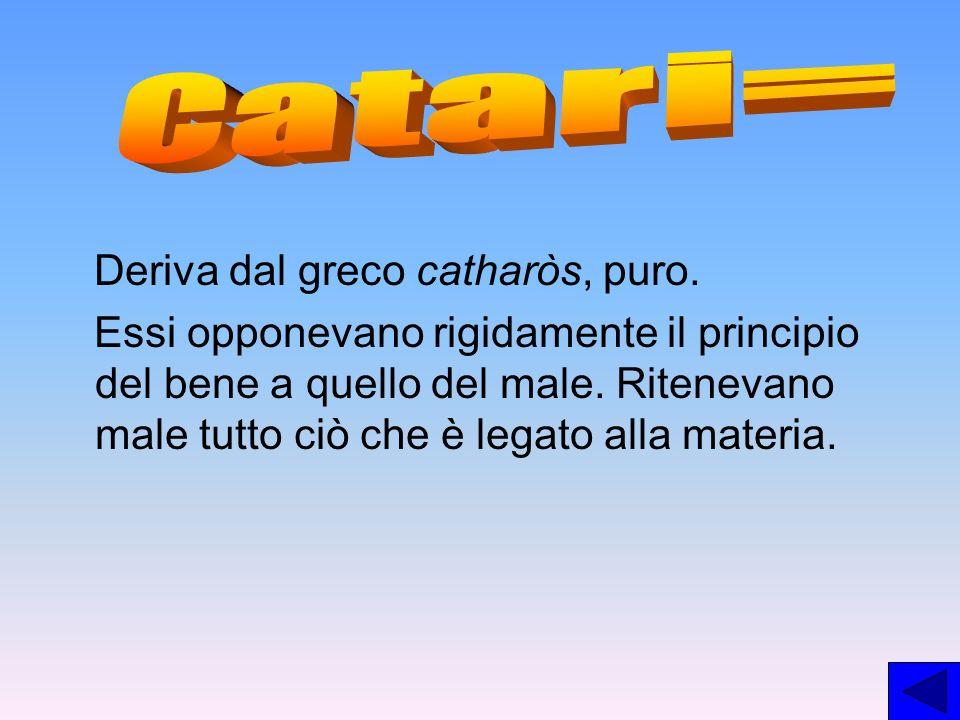 Catari= Deriva dal greco catharòs, puro.