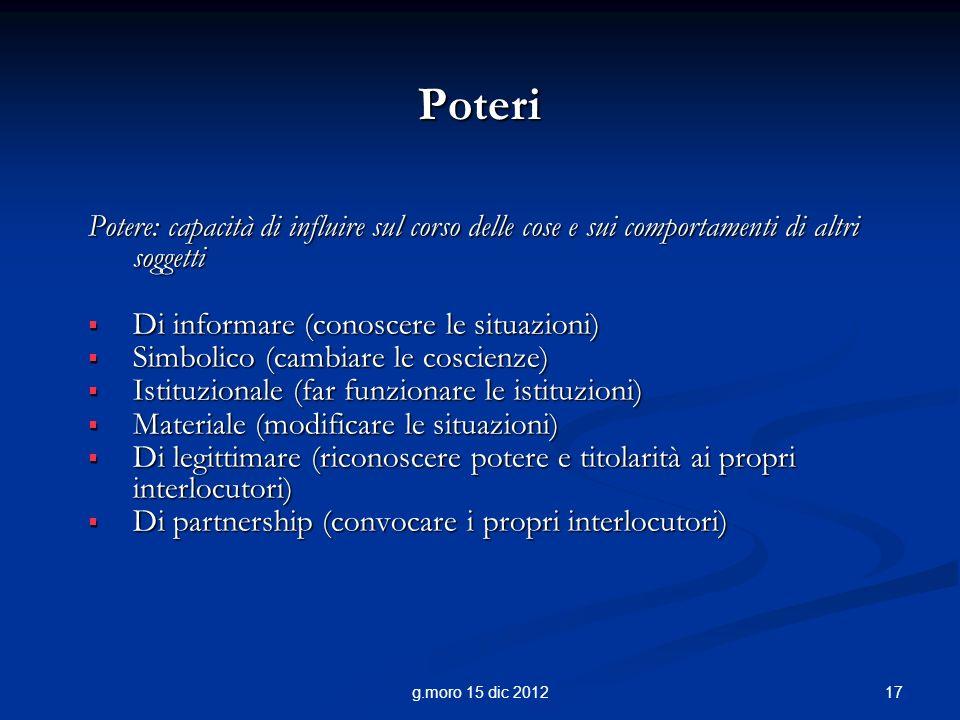 Poteri Potere: capacità di influire sul corso delle cose e sui comportamenti di altri soggetti. Di informare (conoscere le situazioni)