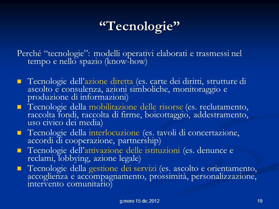 Tecnologie Perché tecnologie : modelli operativi elaborati e trasmessi nel tempo e nello spazio (know-how)