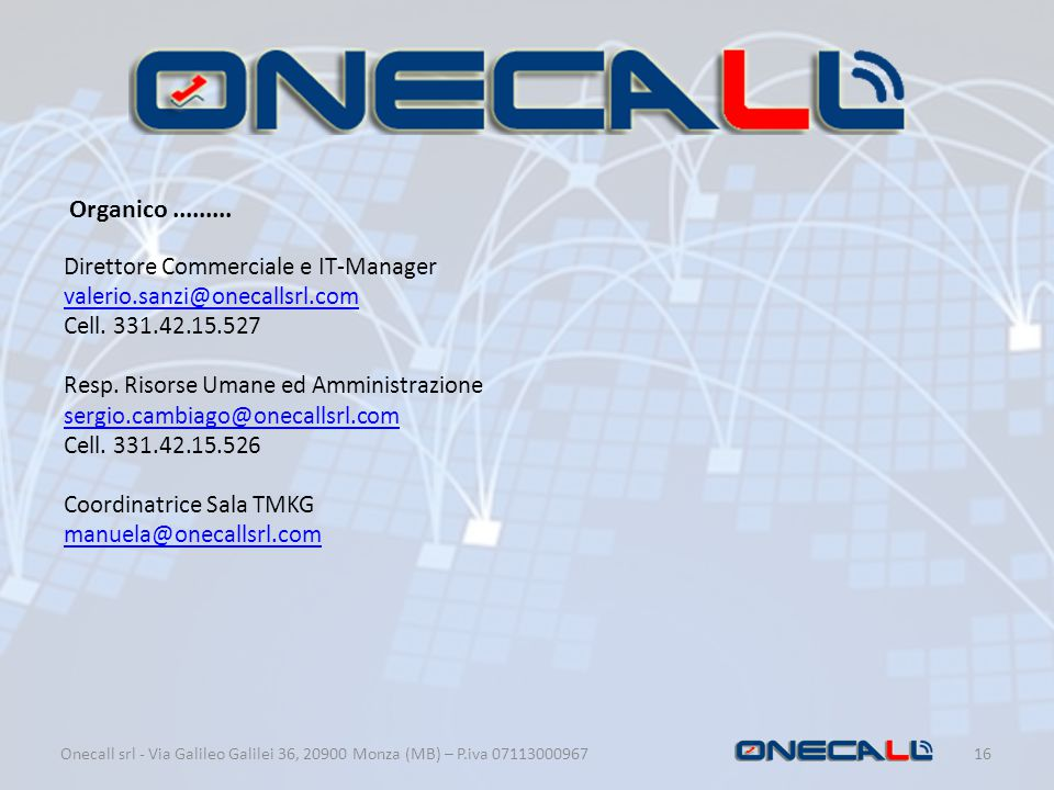 Organico. Direttore Commerciale e IT-Manager valerio. sanzi@onecallsrl
