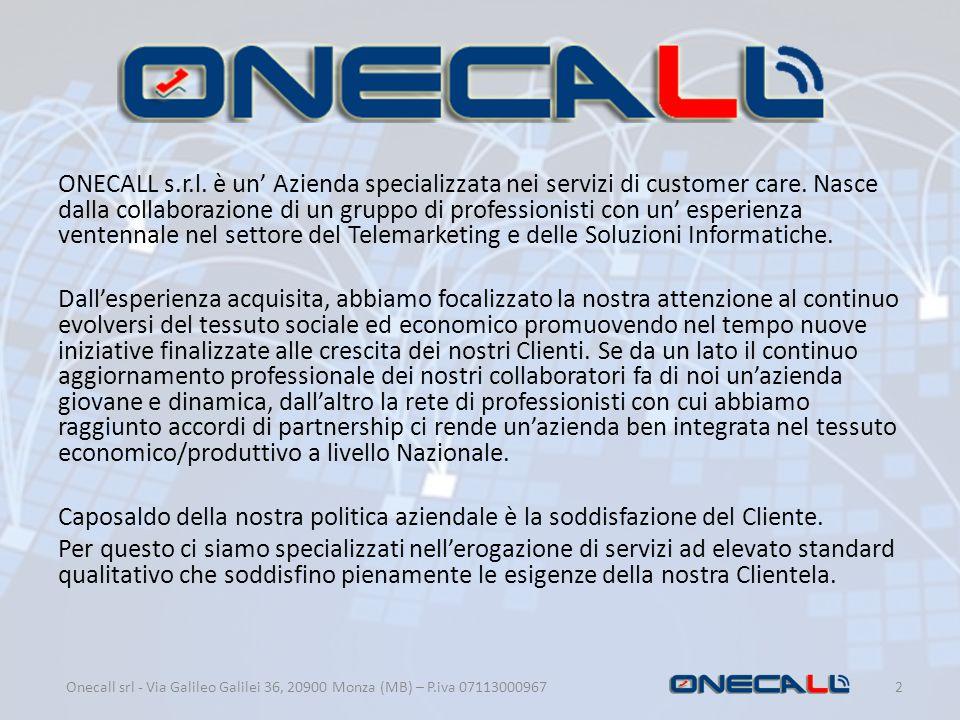 ONECALL s.r.l. è un' Azienda specializzata nei servizi di customer care. Nasce dalla collaborazione di un gruppo di professionisti con un' esperienza ventennale nel settore del Telemarketing e delle Soluzioni Informatiche.