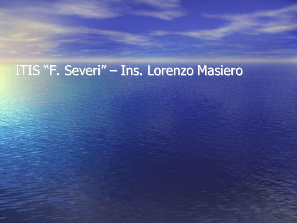 ITIS F. Severi – Ins. Lorenzo Masiero
