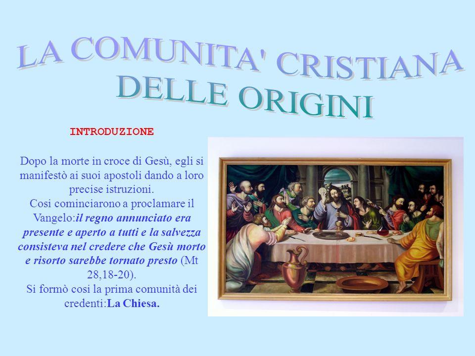 Si formò cosi la prima comunità dei credenti:La Chiesa.