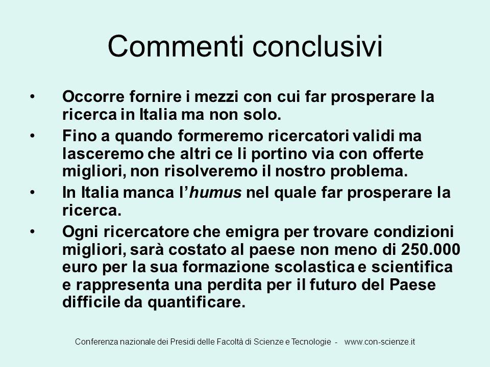 Commenti conclusivi Occorre fornire i mezzi con cui far prosperare la ricerca in Italia ma non solo.