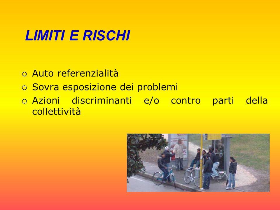 LIMITI E RISCHI Auto referenzialità Sovra esposizione dei problemi