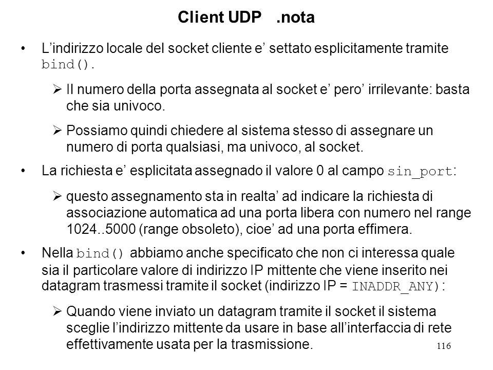 Client UDP .nota L'indirizzo locale del socket cliente e' settato esplicitamente tramite bind().