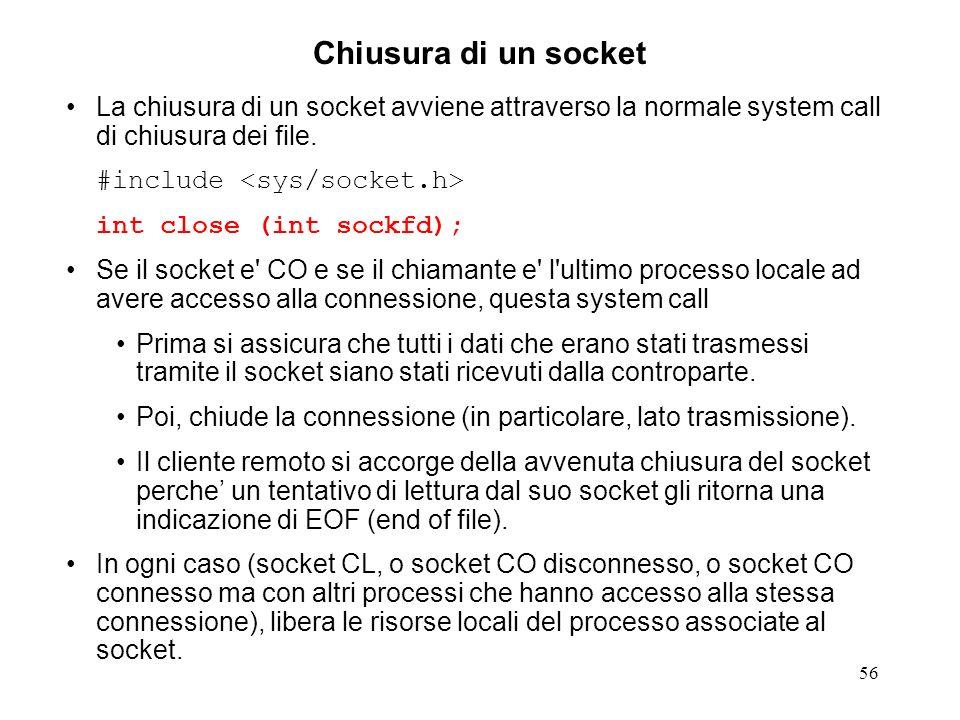 Chiusura di un socket La chiusura di un socket avviene attraverso la normale system call di chiusura dei file.