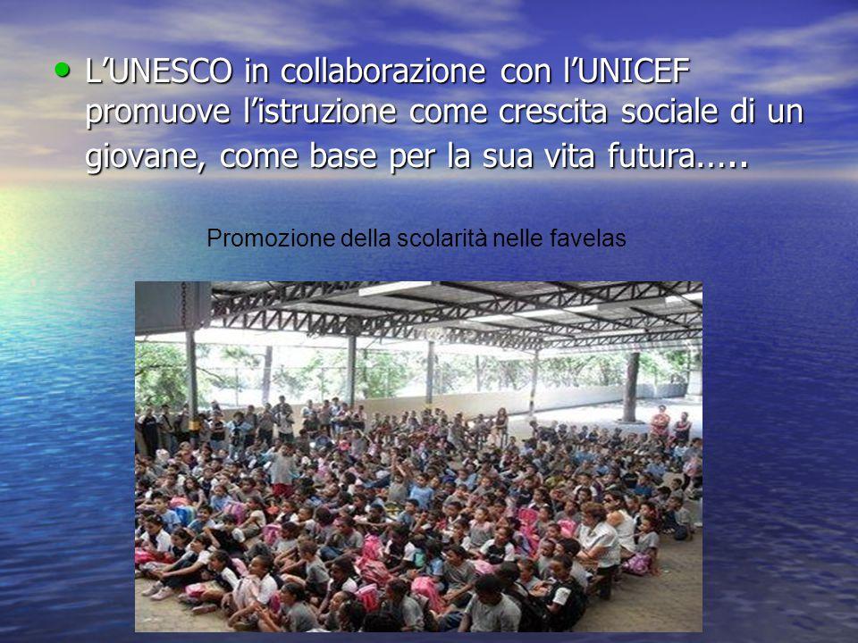 L'UNESCO in collaborazione con l'UNICEF promuove l'istruzione come crescita sociale di un giovane, come base per la sua vita futura…..
