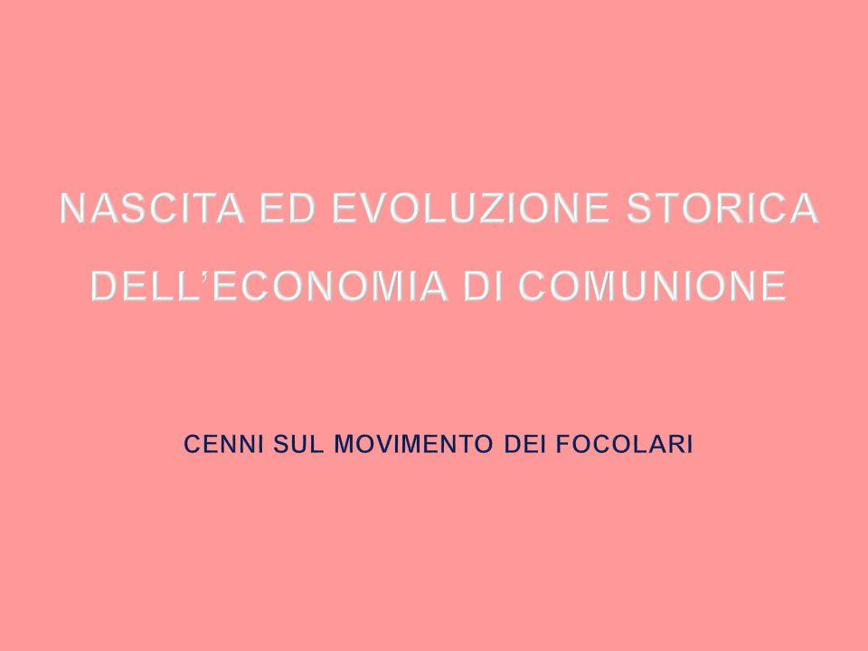 NASCITA ED EVOLUZIONE STORICA DELL'ECONOMIA DI COMUNIONE CENNI SUL MOVIMENTO DEI FOCOLARI