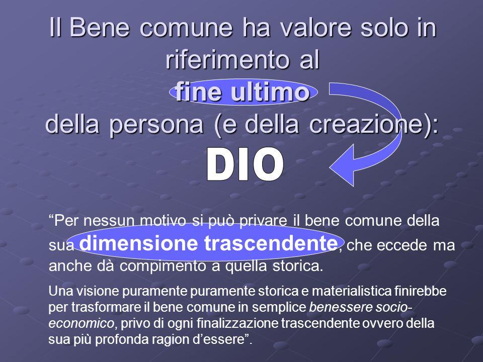Il Bene comune ha valore solo in riferimento al fine ultimo della persona (e della creazione):