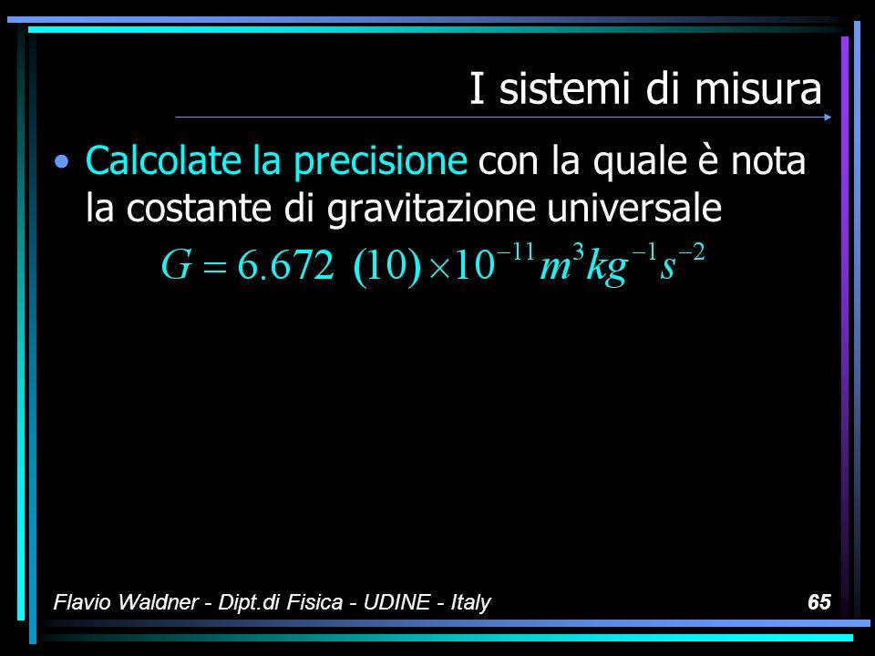 I sistemi di misura Calcolate la precisione con la quale è nota la costante di gravitazione universale.