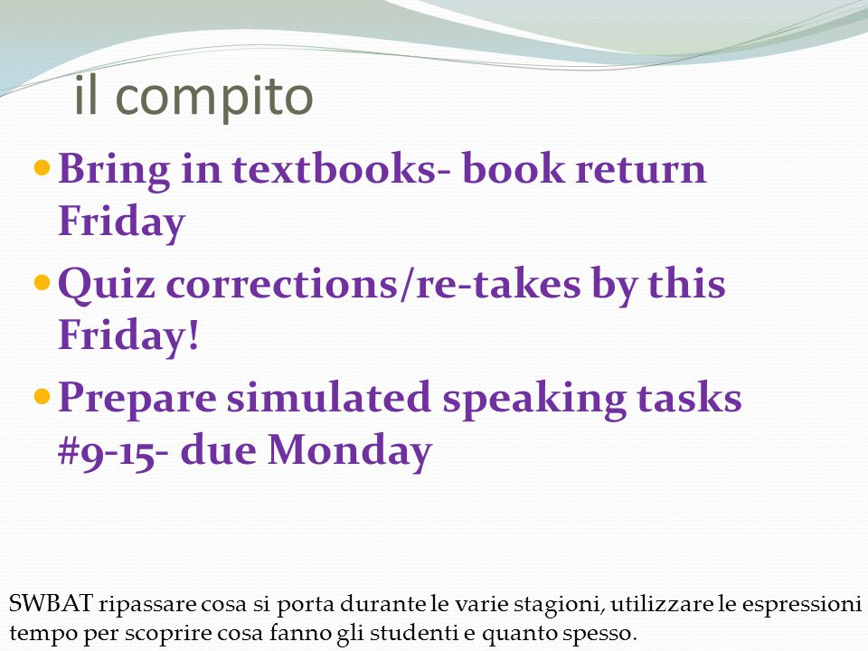 il compito Bring in textbooks- book return Friday