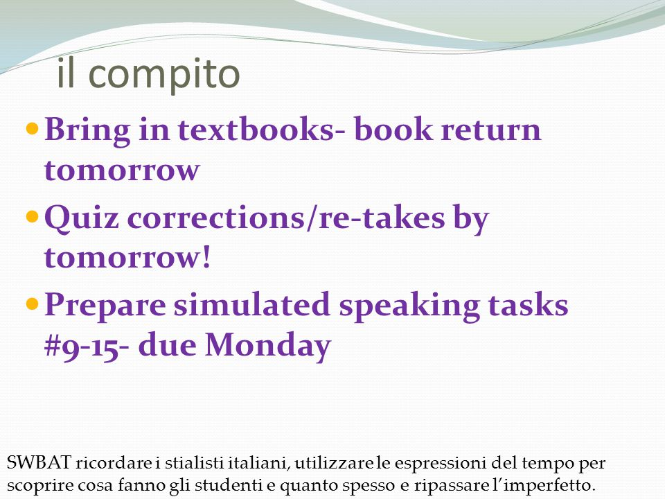 il compito Bring in textbooks- book return tomorrow