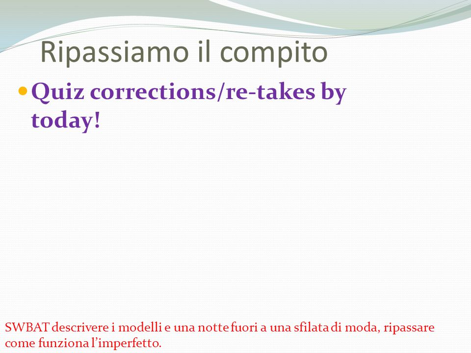 Ripassiamo il compito Quiz corrections/re-takes by today!