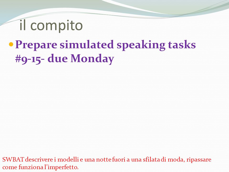 il compito Prepare simulated speaking tasks #9-15- due Monday