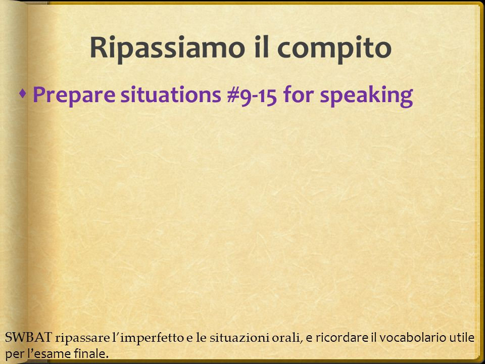 Ripassiamo il compito Prepare situations #9-15 for speaking