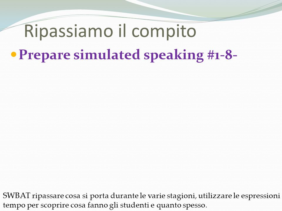 Ripassiamo il compito Prepare simulated speaking #1-8-