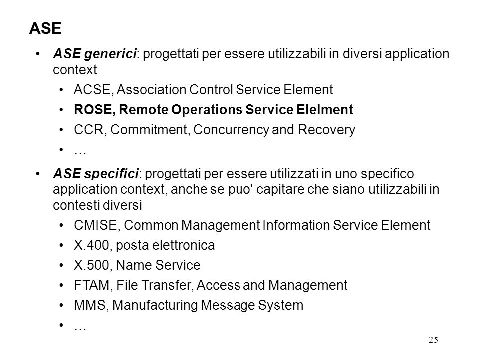 ASE ASE generici: progettati per essere utilizzabili in diversi application context. ACSE, Association Control Service Element.