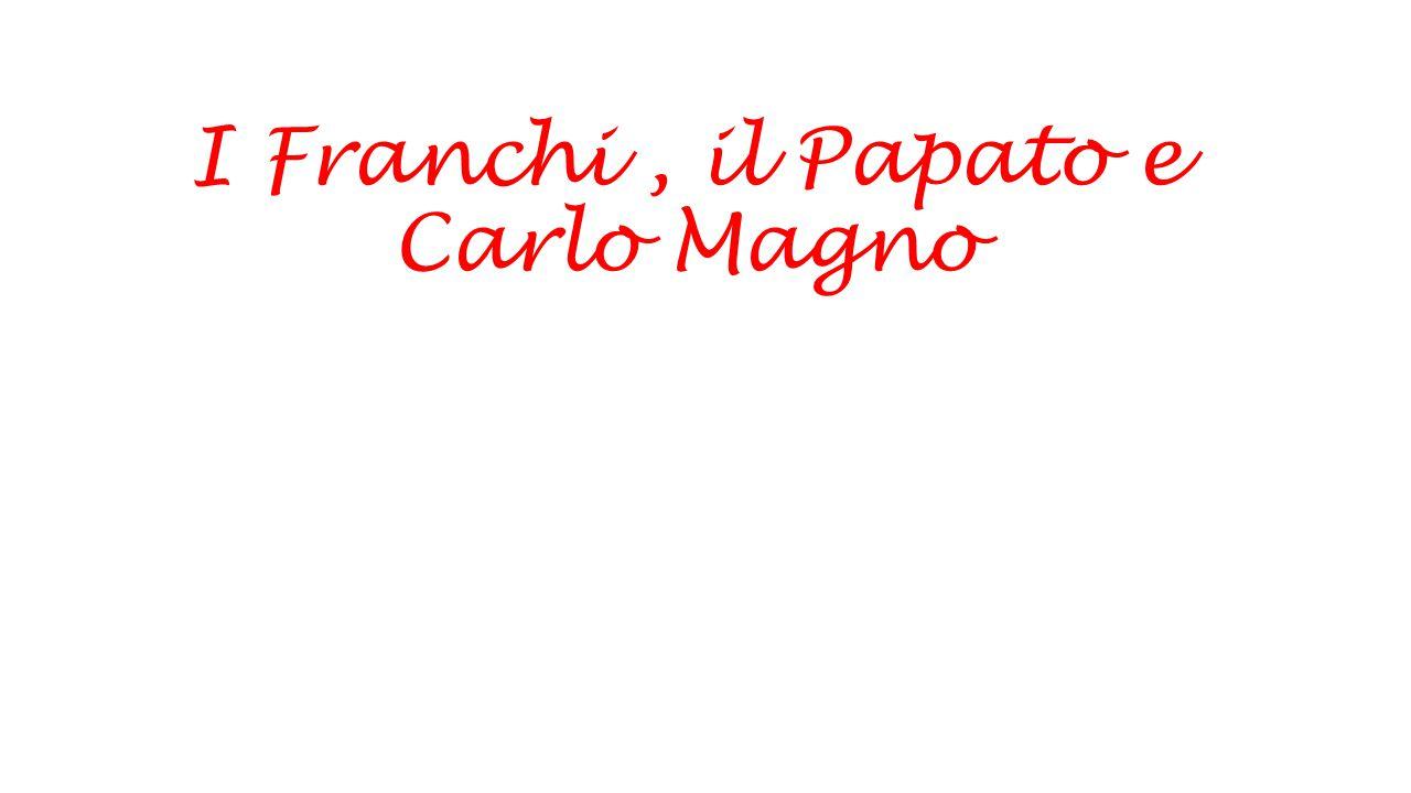 I Franchi , il Papato e Carlo Magno