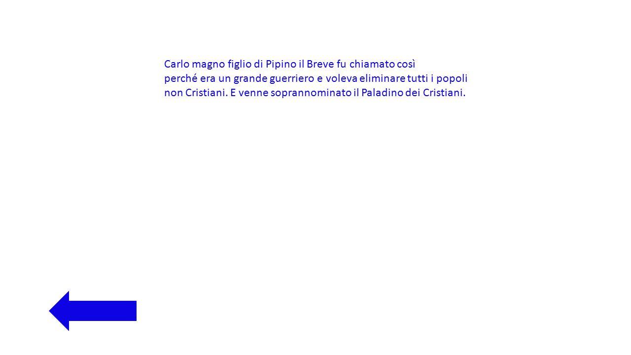 Carlo magno figlio di Pipino il Breve fu chiamato così