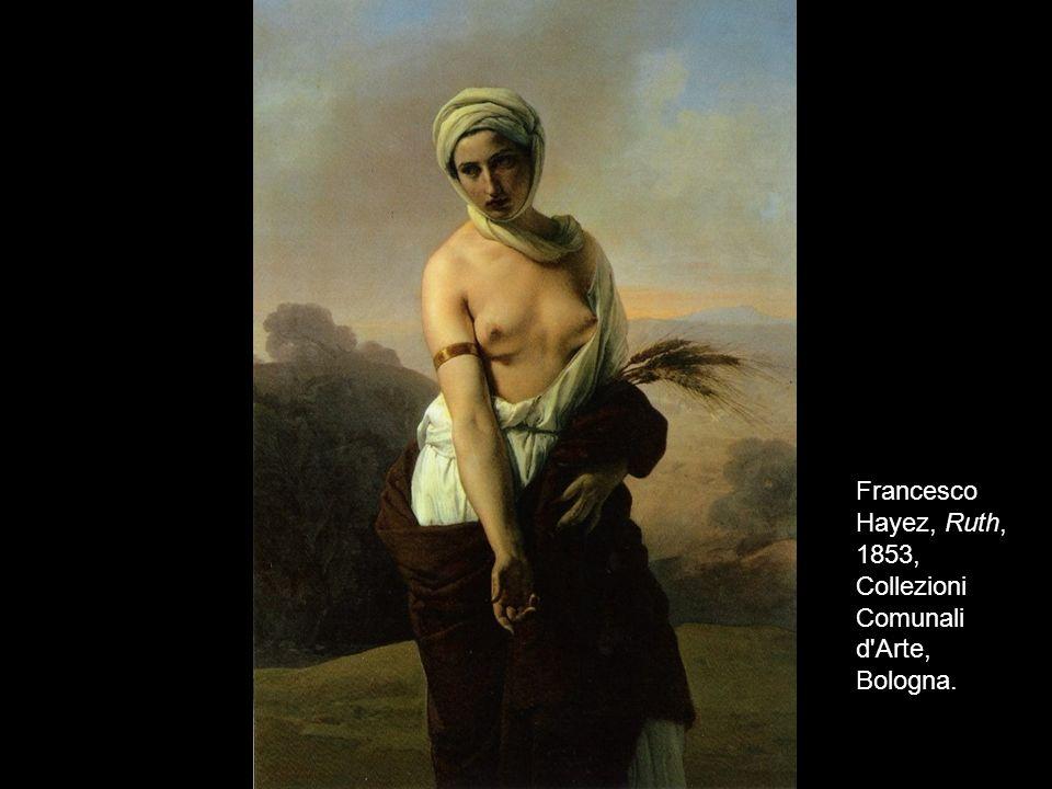 Francesco Hayez, Ruth, 1853, Collezioni Comunali d Arte, Bologna.