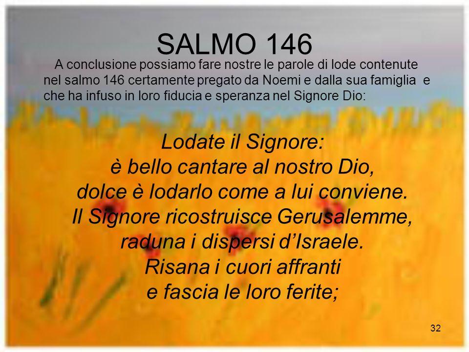 SALMO 146 Lodate il Signore: è bello cantare al nostro Dio,