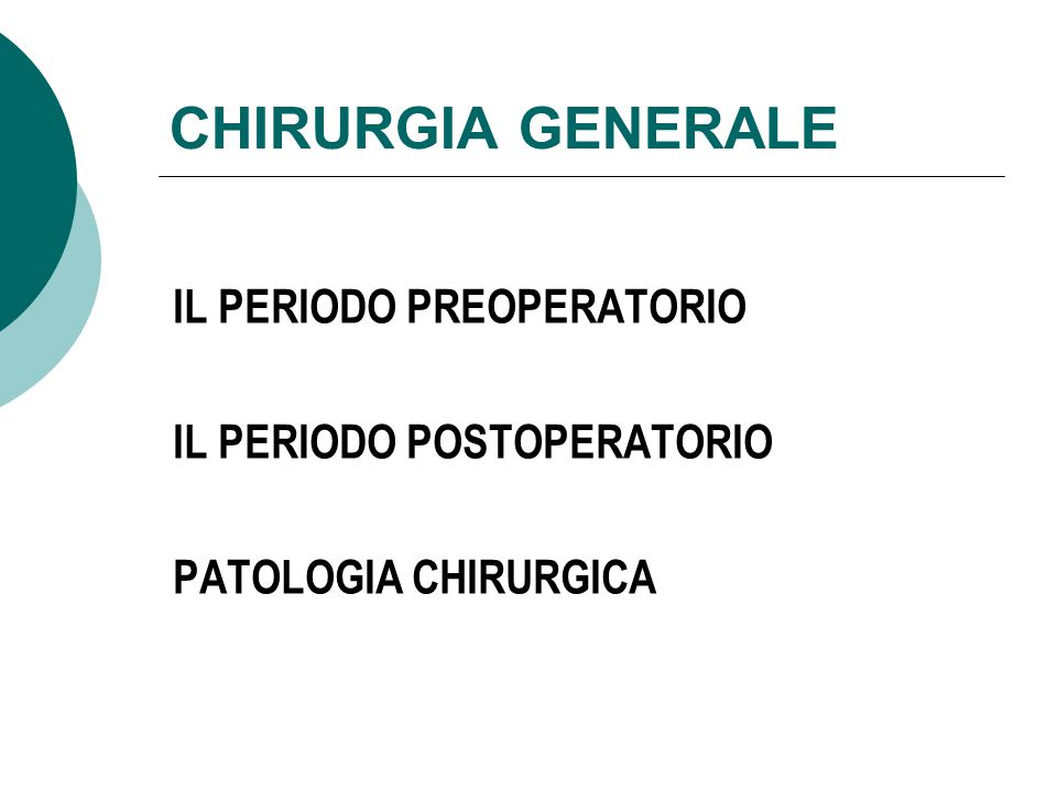 CHIRURGIA GENERALE IL PERIODO PREOPERATORIO IL PERIODO POSTOPERATORIO