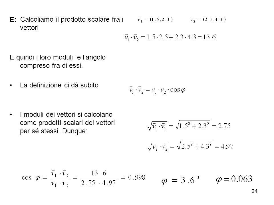 E: Calcoliamo il prodotto scalare fra i vettori