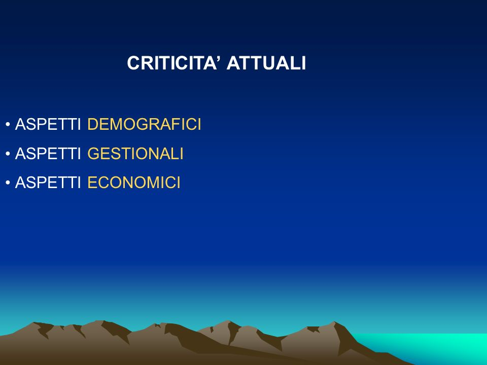 CRITICITA' ATTUALI ASPETTI DEMOGRAFICI ASPETTI GESTIONALI