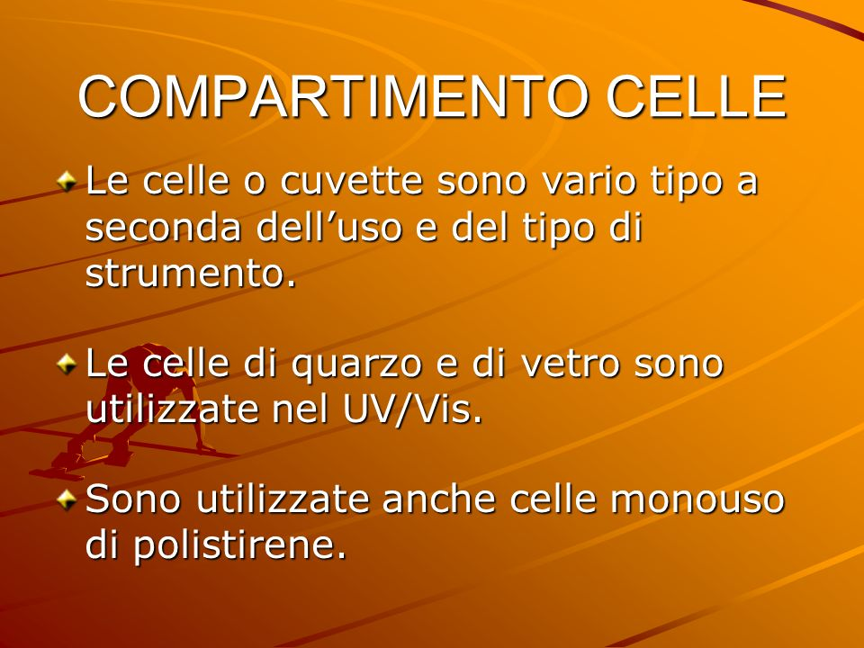 COMPARTIMENTO CELLE Le celle o cuvette sono vario tipo a seconda dell'uso e del tipo di strumento.