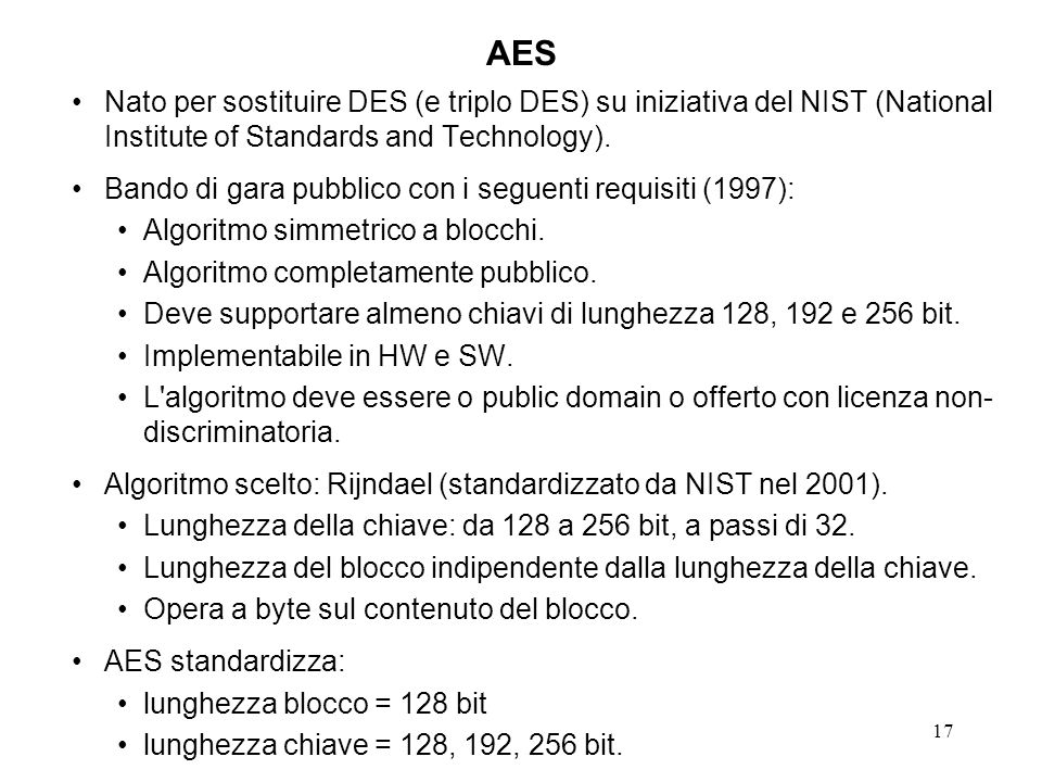 AESNato per sostituire DES (e triplo DES) su iniziativa del NIST (National Institute of Standards and Technology).