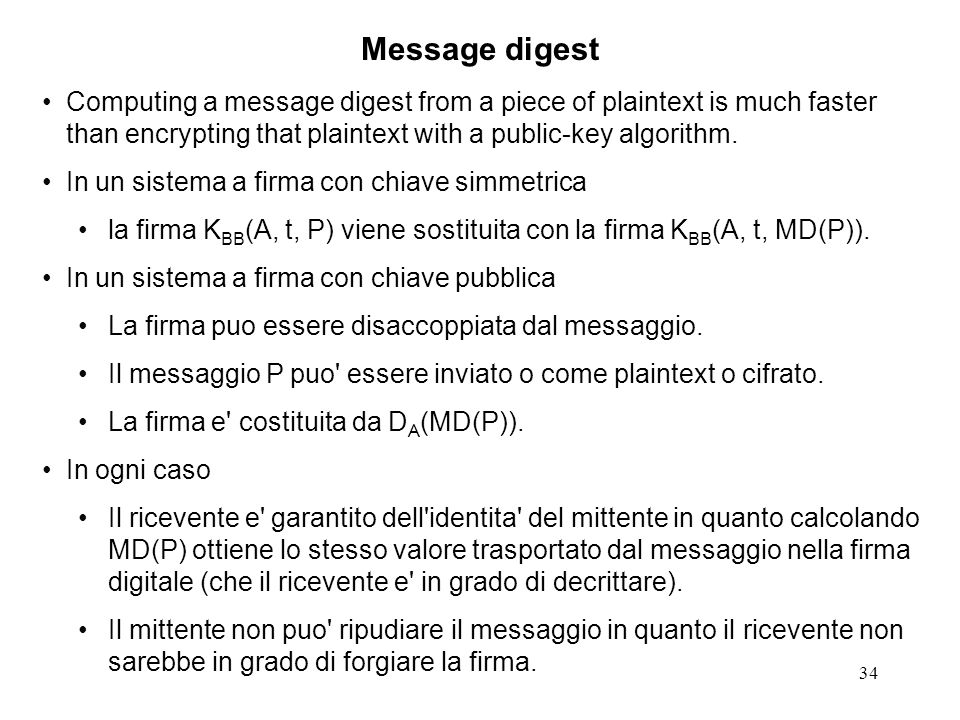 Message digest Computing a message digest from a piece of plaintext is much faster than encrypting that plaintext with a public-key algorithm.